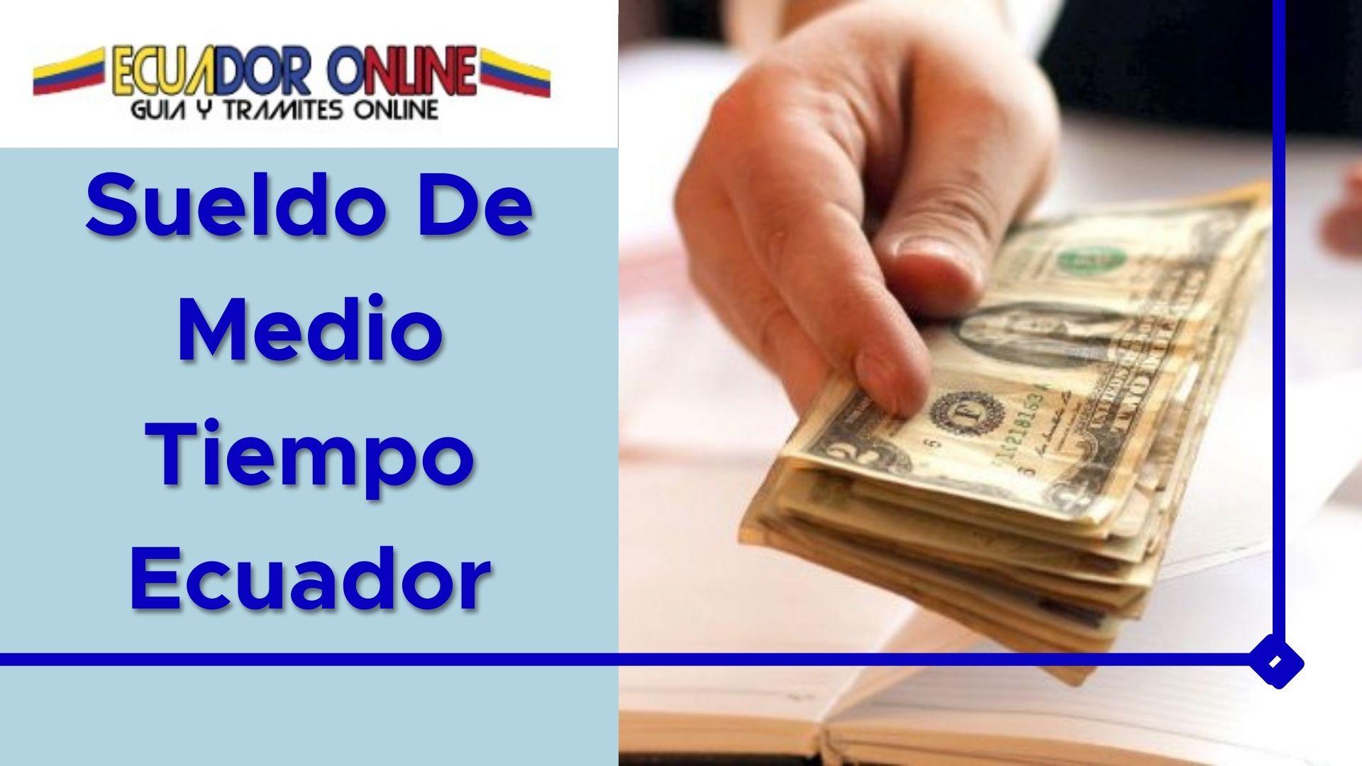 ▷ Sueldo De Medio Tiempo En Ecuador